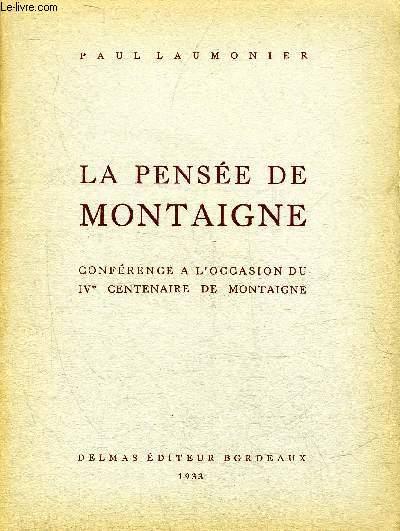 LA PENSEE DE MONTAIGNE - CONFERENCE A L'OCCASION DU IVE CENTENAIRE DE MONTAIGNE.