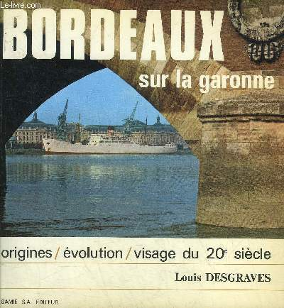 BORDEAUX SUR LA GARONNE - ORIGINES EVOLUTION VISAGE DU 20E SIECLE.
