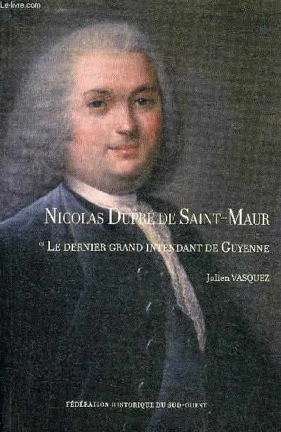 NICOLAS DUPRE DE SAINT MAUR LE DERNIER GRAND INTENDANT DE GUYENNE.