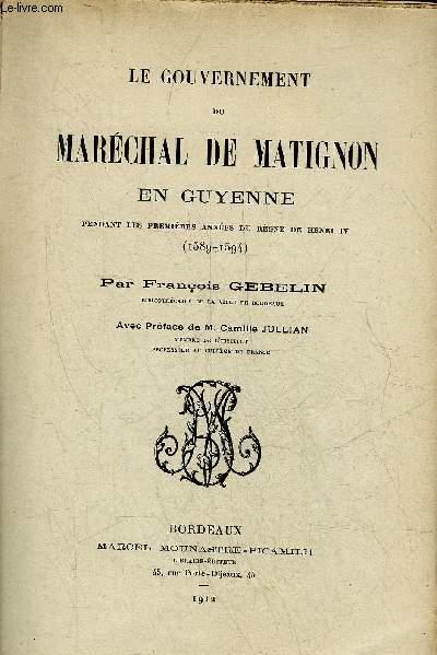 LE GOUVERNEMENT DU MARECHAL DE MATIGNON EN GUYENNE PENDANT LES PREMIERES ANNEES DU REGNE DE HENRI IV (1589-1594).