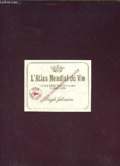 L'ATLAS MONDIAL DU VIN - UN GUIDE COMPLET DES VINS ET ALCOOLS DU MONDE ENTIER.