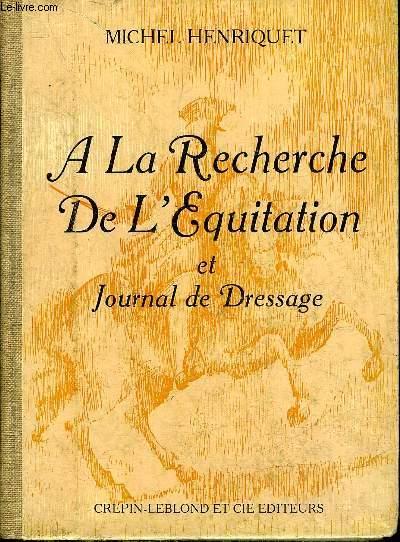A LA RECHERCHE DE L'EQUITATION ET JOURNAL DE DRESSAGE.