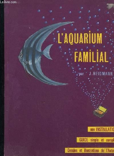 L'AQUARIUM FAMILIAL - COMMENT INSTALLER UN AQUARIUM - GUIDE SIMPLE ET COMPLET.