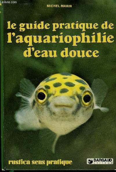 LE GUIDE PRATIQUE DE L'AQUARIOPHILIE D'EAU DOUCE.