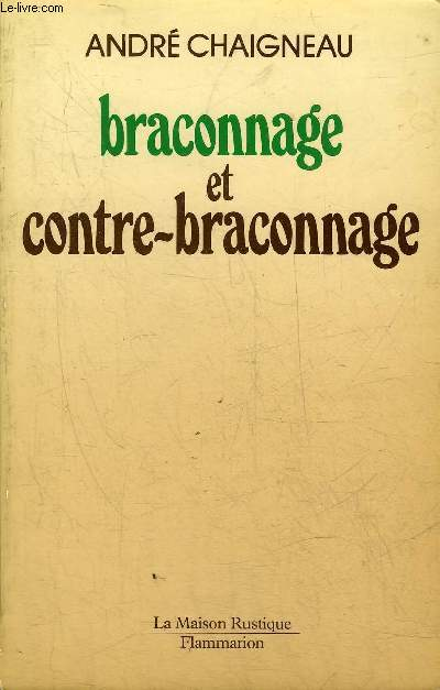 BRACONNAGE ET CONTRE BRACONNAGE (CHASSE PECHE) - 6E EDITION.