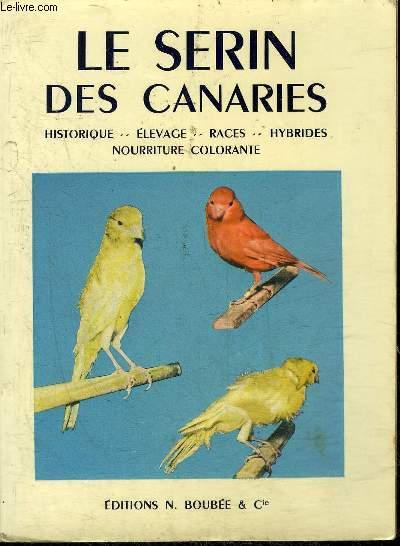 LE SERIN DES CANARIES HISTORIQUE ELEVAGE RACES HYBRIDES NOURRITURE COLORANTE - 2E EDITION AUGMENTEE DE NOTES DE L'AUTEUR.