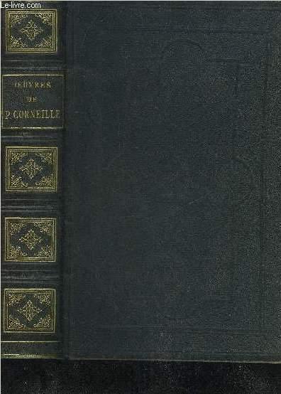 OEUVRES DE P.CORNEILLE THEATRE COMPLET PRECEDEES DE LA VIE DE L'AUTEUR PAR FONTENELLE ET SUIVIES D'UN DICTIONNAIRE DONNANT L'EXPLICATION DES MOTS QUI ONT VIEILLI .