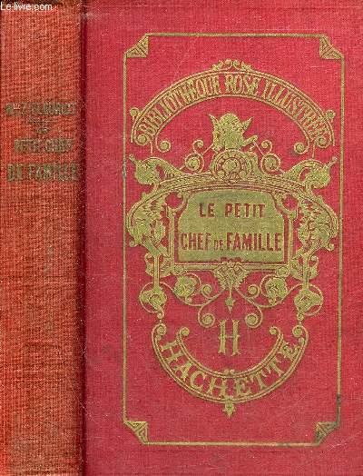 LE PETIT CHEF DE FAMILLE - 21E EDITION - COLLECTION BIBLIOTHEQUE ROSE ILLUSTREE.