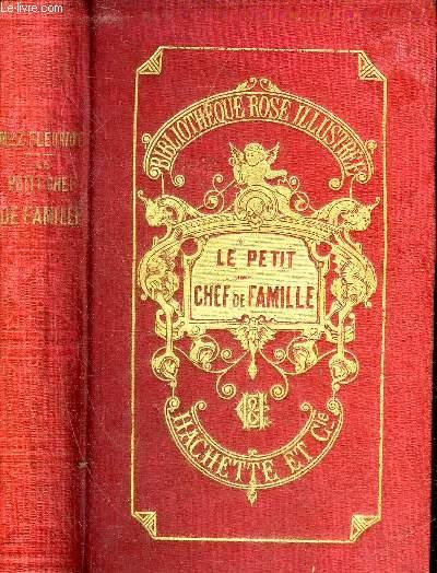 LE PETIT CHEF DE FAMILLE - 15E EDITION - COLLECTION BIBLIOTHEQUE ROSE ILLUSTREE.