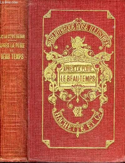 APRES LA PLUIE LE BEAU TEMPS - NOUVELLE EDITION -  COLLECTION BIBLIOTHEQUE ROSE ILLUSTREE.