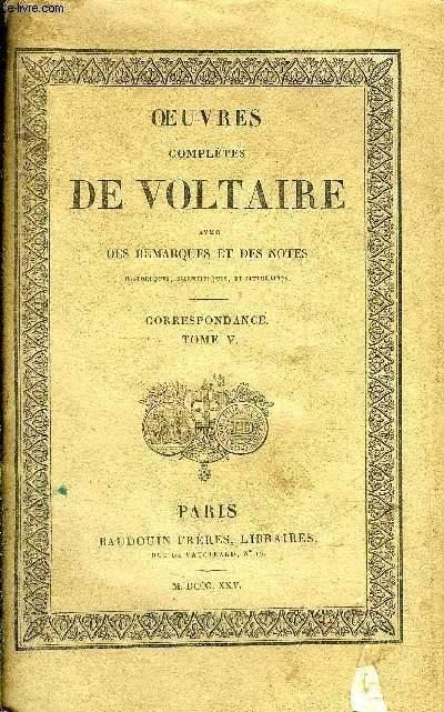 OEUVRES COMPLETES DE VOLTAIRE AVEC DES REMARQUES ET DES NOTES HISTORIQUES SCIENTIFIQUES ET LITTERAIRES - TOME 71 CORRESPONDANCE TOME 5.