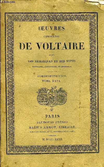 OEUVRES COMPLETES DE VOLTAIRE AVEC DES REMARQUES ET DES NOTES HISTORIQUES SCIENTIFIQUES ET LITTERAIRES - TOME 93 CORRESPONDANCE TOME 26.