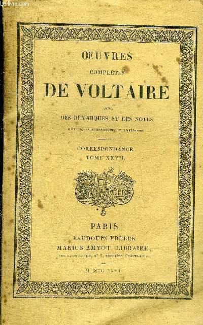 OEUVRES COMPLETES DE VOLTAIRE AVEC DES REMARQUES ET DES NOTES HISTORIQUES SCIENTIFIQUES ET LITTERAIRES - TOME 94 CORRESPONDANCE TOME 27.