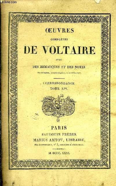 OEUVRES COMPLETES DE VOLTAIRE AVEC DES REMARQUES ET DES NOTES HISTORIQUES SCIENTIFIQUES ET LITTERAIRES - TOME 81 : CORRESPONDANCE TOME 14.