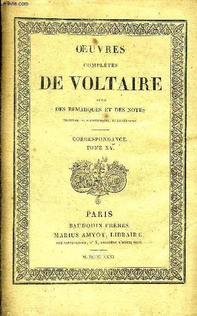 OEUVRES COMPLETES DE VOLTAIRE AVEC DES REMARQUES ET DES NOTES HISTORIQUES SCIENTIFIQUES ET LITTERAIRES - TOME 82 : CORRESPONDANCE TOME 15.