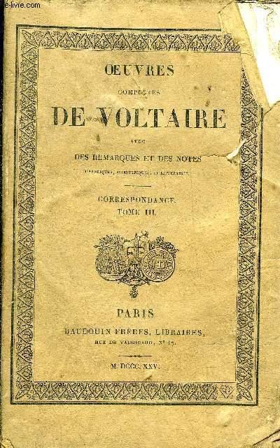 OEUVRES COMPLETES DE VOLTAIRE AVEC DES REMARQUES ET DES NOTES HISTORIQUES SCIENTIFIQUES ET LITTERAIRES - TOME 69 : CORRESPONDANCE TOME 3.