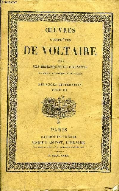 OEUVRES COMPLETES DE VOLTAIRE AVEC DES REMARQUES ET DES NOTES HISTORIQUES SCIENTIFIQUES ET LITTERAIRES - TOME 64 : MELANGES LITTERAIRES TOME 3.