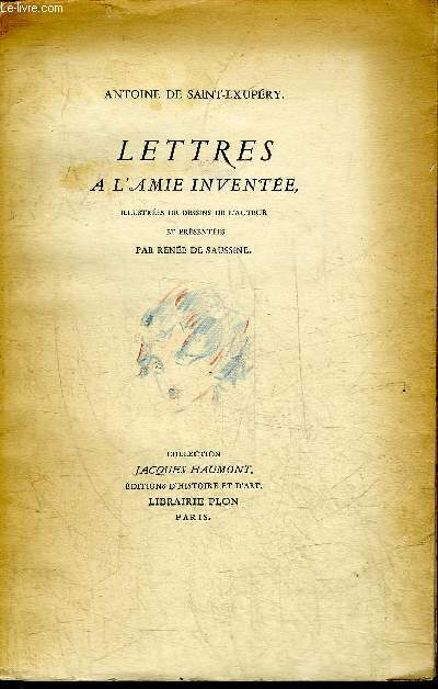 LETTRES A L'AMIE INVENTEE - ILLUSTREES DE DESSINS DE L'AUTEUR ET PRESENTEES PAR RENEE DE SAUSSINE - COLLECTION JACQUES HAUMONT