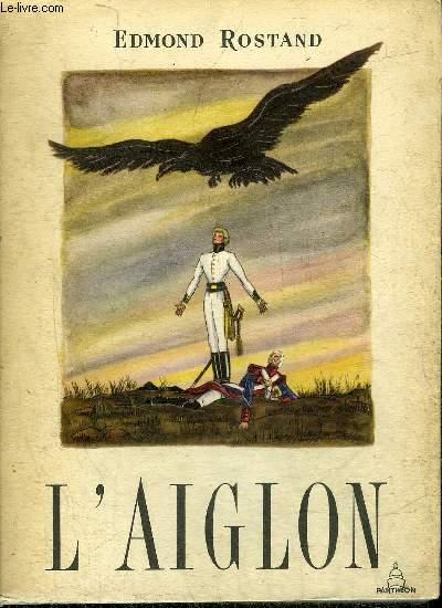 L'AIGLON - DRAME EN SIX ACTES EN VERS REPRESENTE POUR LA PREMIERE FOIS AU THEATRE SARAH BERNHARDT LE 15 MARS 1900 - COLLECTION PASTELS.