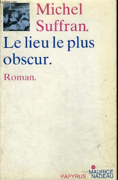 LE LIEU LE PLUS OBSCUR - ROMAN - DEDICACE DE L'AUTEUR.