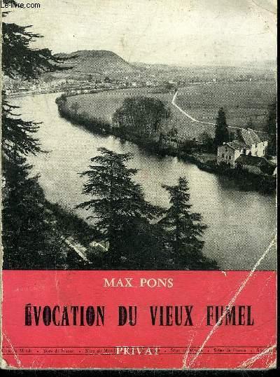 EVOCATION DU VIEUX FUMEL - CHRONIQUE D'UN BOURG DU HAUT AGENAIS.