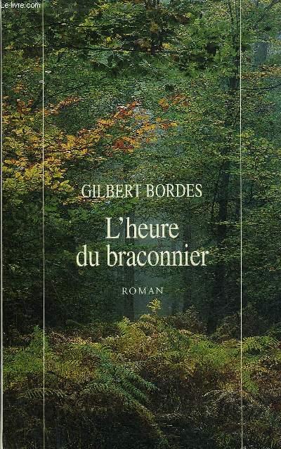 L'HEURE DU BRACONNIER - ROMAN.