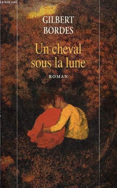 UN CHEVAL SOUS LA LUNE - ROMAN.