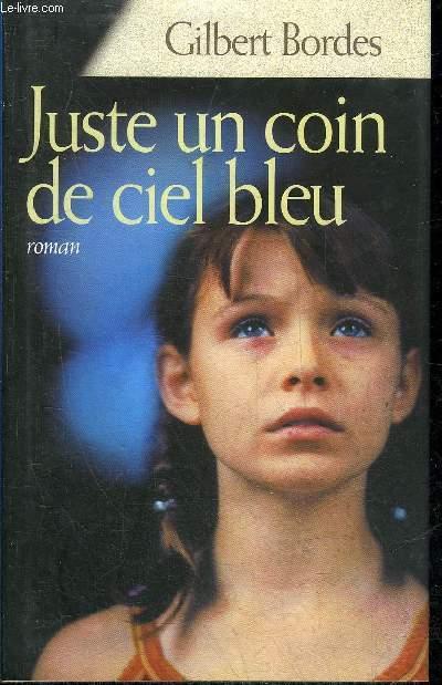 JUSTE UN COIN DE CIEL BLEU - ROMAN.