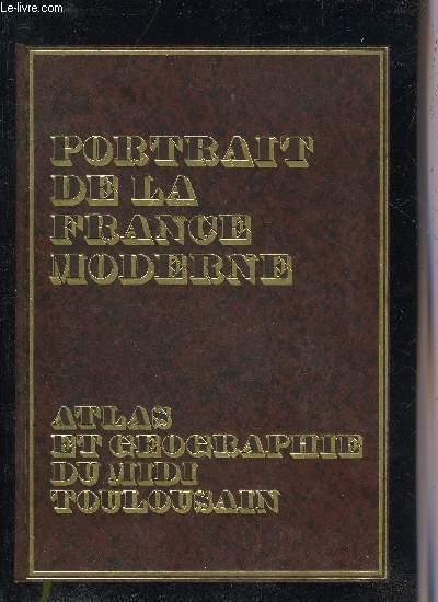 PORTRAIT DE LA FRANCE MODERNE - ATLAS ET GEOGRAPHIE DU MIDI TOULOUSAIN .