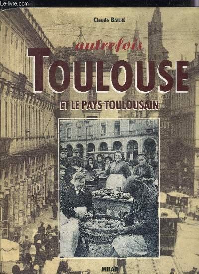 AUTREFOIS TOULOUSE ET LE PAYS TOULOUSAIN.