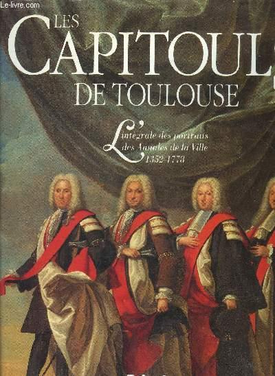 LES CAPITOULS DE TOULOUSE L'INTEGRALE DES PORTRAITS DES ANNALES DE LA VILLE 1352-1778.
