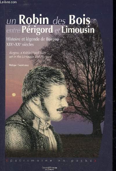 UN ROBIN DES BOIS ENTRE PERIGORD ET LIMOUSIN - HISTOIRE ET LEGENDE DE BURGOU XIXE-XXE SIECLES.