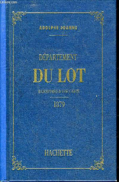 GEOGRAPHIE DU DEPARTEMENT DU LOT - REIMPRESSION DE L'EDITION 1879.