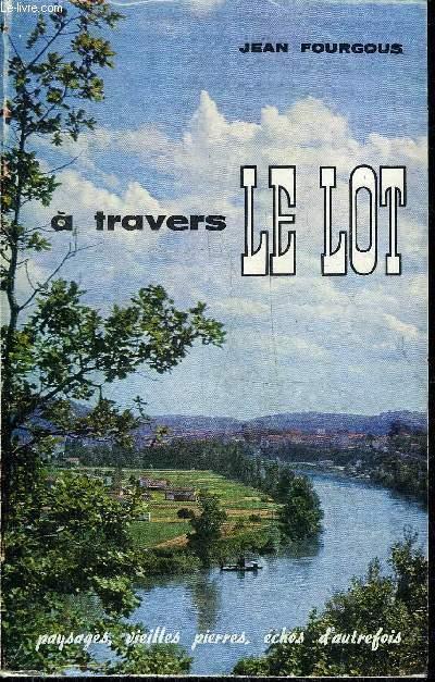 A TRAVERS LE LOT PAYSAGES VIEILLES PIERRES ECHOS D'AUTREFOIS.