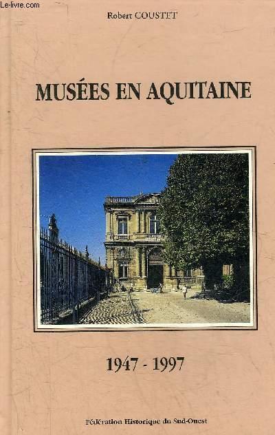 MUSEES EN AQUITAINE BILAN D'UN CINQUANTENAIRE 1947-1997 - RECHERCHES ET TRAVAUX D'HISTOIRE SUR LE SUD OUEST DE LA FRANCE XIII .