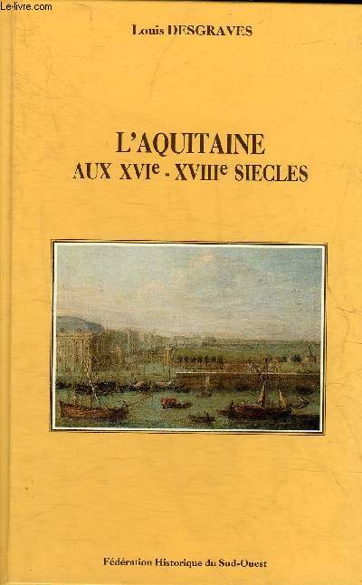 L'AQUITAINE AUX XVIe - XVIIIe SIECLES - INSTITUTIONS ET CULTURE.