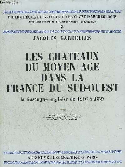 LES CHATEAUX DU MOYEN AGE DANS LA FRANCE DU SUD OUEST LA GASCOGNE ANGLAISE DE 1216 A 1327 - COLLECTION BIBLIOTHEQUE DE LA SOCIETE FRANCAISE D'ARCHEOLOGIE N°3.