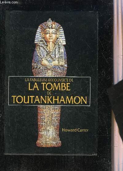 LA FABULEUSE DECOUVERTE DE LA TOMBE DE TOUTANKHAMON.