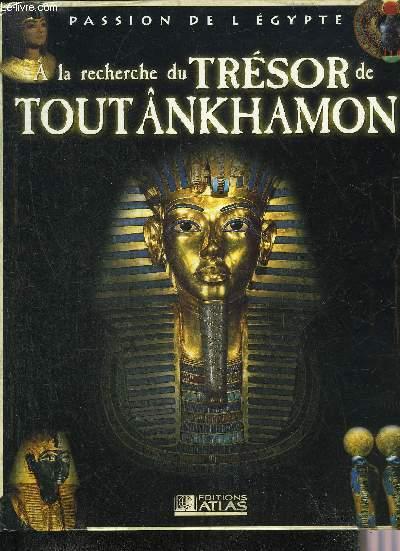 A LA RECHERCHE DU TRESOR DE TOUTANKHAMON - COLLECTION PASSION DE L'EGYPTE.