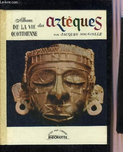 ALBUM DE LA VIE QUOTIDIENNE DES AZTEQUES.