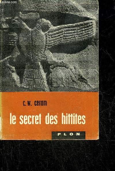 LE SECRET DES HITTITES DECOUVERTE D'UN ANCIEN EMPIRE - COLLECTION D'UN MONDE A L'AUTRE.