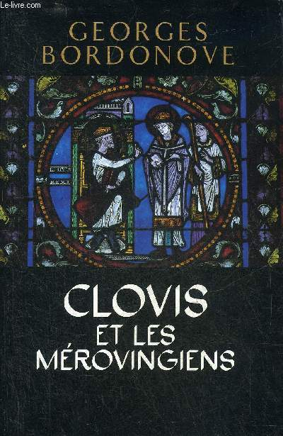 CLOVIS ET LES MEROVINGIENS - COLLECTION LES ROIS QUI ONT FAIT LA FRANCE.