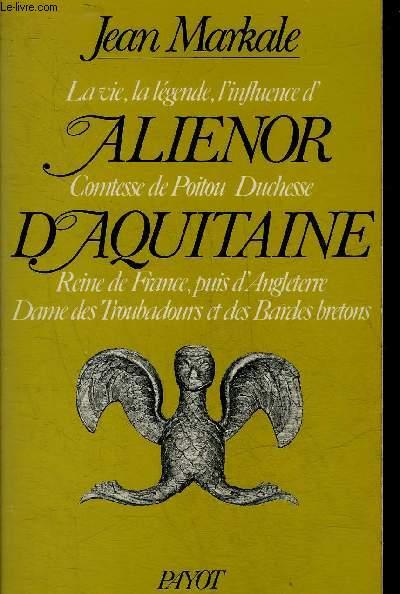 LA VIE LA LEGENDE L'INFLUENCE D'ALIENOR COMTESSE DE POITOU DUCHESSE D'AQUITAINE REINE DE FRANCE PUIS D'ANGLETERRE DAME DES TROUBADOURS ET DES BARDES BRETONS.