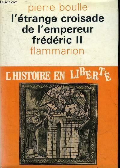 L'ETRANGE CROISADE DE L'EMPEREUR FREDERIC II - COLLECTION L'HISTOIRE EN LIBERTE.