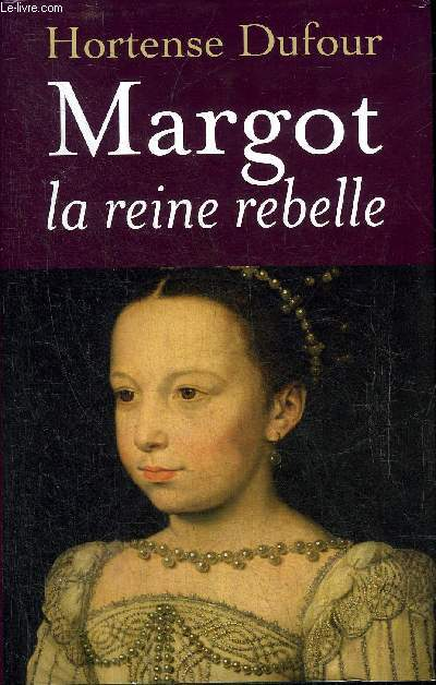 MARGOT LA REINE REBELLE - LES EPREUVES ET LES JOURS.
