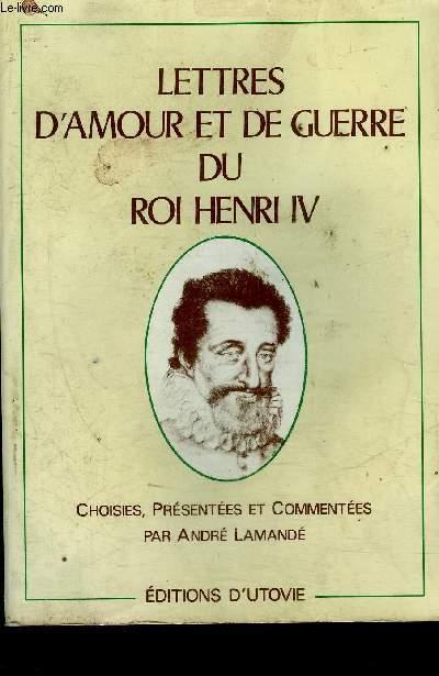 LETTRES D'AMOUR ET DE GUERRE DU ROI HENRI IV - COLLECTION PATRIMOINE D'HIER ET D'AUJOURD'HUI.