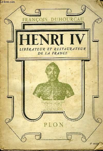 HENRI IV LIBERATEUR ET RESTAURATEUR DE LA FRANCE + ENVOI DE L'AUTEUR.
