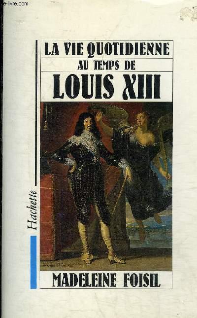 LA VIE QUOTIDIENNE AU TEMPS DE LOUIS XIII.
