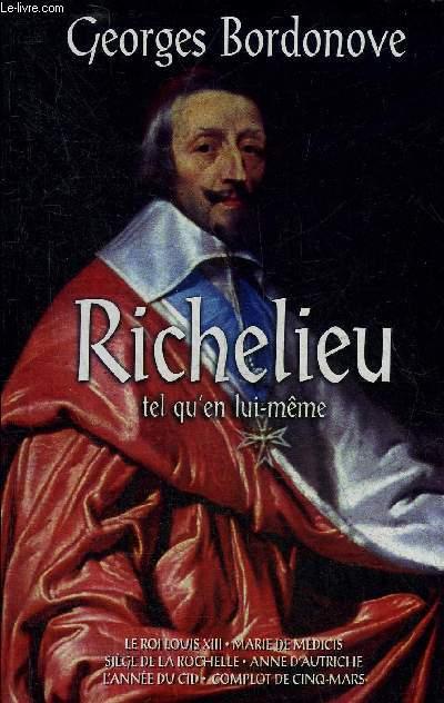 RICHELIEU TEL QU'EN LUI MEME - LE ROI LOUIS XIII - MARIE DE MEDICIS - SIEGE DE LA ROCHELLE - ANNE D'AUTRICHE - L'ANNEE DU CID - COMPLOT DE CINQ MARS.