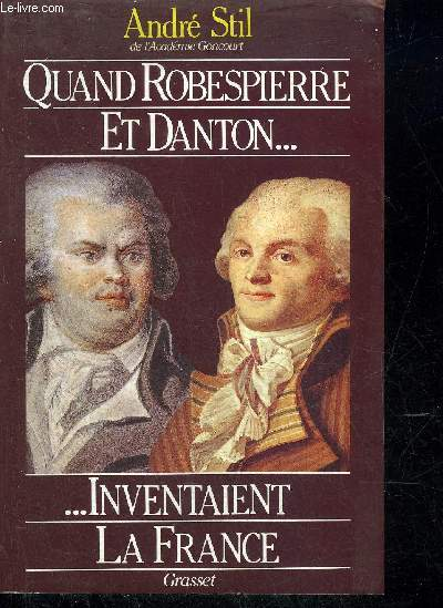 QUAND ROBESPIERRE ET DANTON INVENTAIENT LA FRANCE.